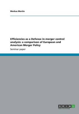 Efficiencies as a Defense in Merger Control Analysis: A Comparison of European and American Merger Policy (Paperback)