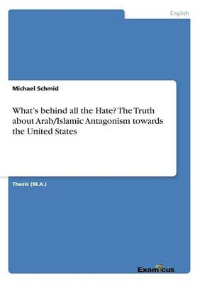 What's Behind All the Hate? the Truth about Arab/Islamic Antagonism Towards the United States (Paperback)
