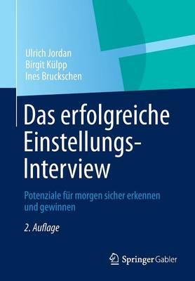 Das Erfolgreiche Einstellungs-Interview: Potenziale F r Morgen Sicher Erkennen Und Gewinnen (Paperback)