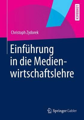 Einfuhrung in Die Medienwirtschaftslehre (Paperback)