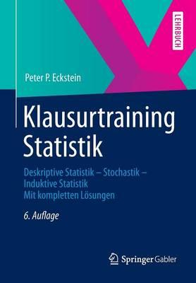 Klausurtraining Statistik: Deskriptive Statistik - Stochastik - Induktive Statistik Mit Kompletten L sungen (Paperback)