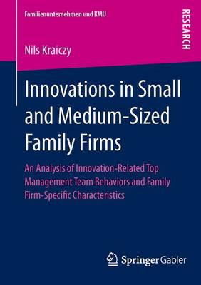 Innovations in Small and Medium-Sized Family Firms: An Analysis of Innovation Related Top Management Team Behaviors and Family Firm-Specific Characteristics - Familienunternehmen und KMU (Paperback)