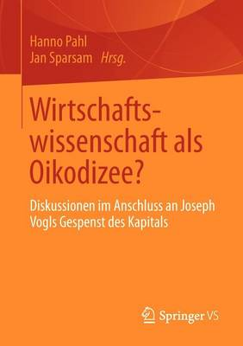 Wirtschaftswissenschaft ALS Oikodizee?: Diskussionen Im Anschluss an Joseph Vogls Gespenst Des Kapitals (Paperback)
