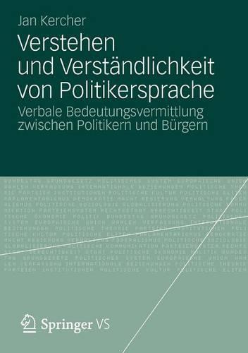 Verstehen Und Verst�ndlichkeit Von Politikersprache: Verbale Bedeutungsvermittlung Zwischen Politikern Und B�rgern (Paperback)
