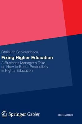 Fixing Higher Education: A Business Manager's Take on How to Boost Productivity in Higher Education (Hardback)