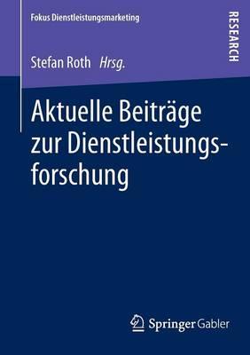Aktuelle Beitrage Zur Dienstleistungsforschung - Fokus Dienstleistungsmarketing (Paperback)