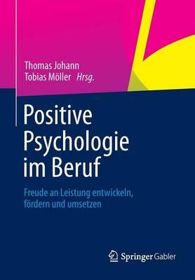 Positive Psychologie Im Beruf: Freude an Leistung Entwickeln, F�rdern Und Umsetzen (Paperback)