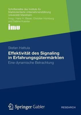 Effektivit�t Des Signaling in Erfahrungsg�term�rkten: Eine Dynamische Betrachtung - Schriftenreihe Des Instituts F R Marktorientierte Unternehme (Paperback)