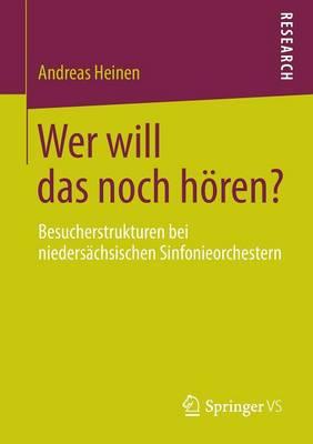 Wer Will Das Noch H ren?: Besucherstrukturen Bei Nieders chsischen Sinfonieorchestern (Paperback)