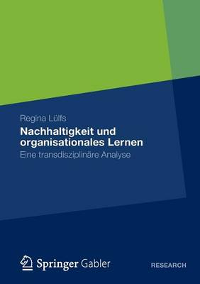 Nachhaltigkeit Und Organisationales Lernen: Eine Transdisziplin re Analyse (Paperback)