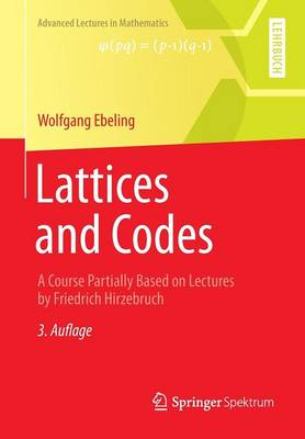 Lattices and Codes: A Course Partially Based on Lectures by Friedrich Hirzebruch - Advanced Lectures in Mathematics (Paperback)