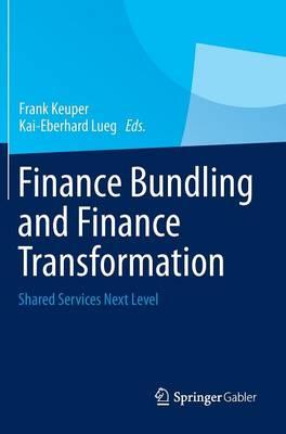 Finance Bundling and Finance Transformation: Shared Services Next Level (Hardback)