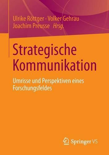 Strategische Kommunikation: Umrisse Und Perspektiven Eines Forschungsfeldes (Paperback)
