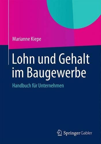 Lohn Und Gehalt Im Baugewerbe: Handbuch Fur Unternehmen (Paperback)