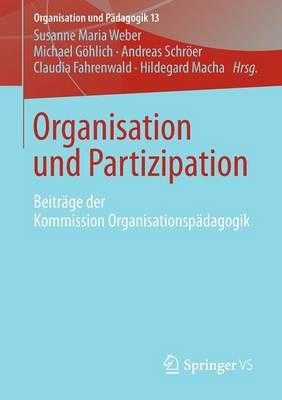 Organisation Und Partizipation: Beitr�ge Der Kommission Organisationsp�dagogik - Organisation Und P Dagogik 13 (Paperback)