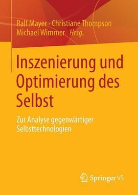 Inszenierung Und Optimierung Des Selbst: Zur Analyse Gegenw�rtiger Selbsttechnologien (Paperback)