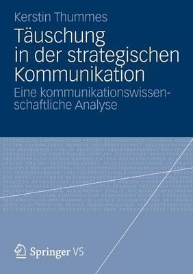 T uschung in Der Strategischen Kommunikation: Eine Kommunikationswissenschaftliche Analyse (Paperback)