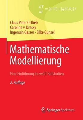 Mathematische Modellierung: Eine Einf hrung in Zw lf Fallstudien (Paperback)