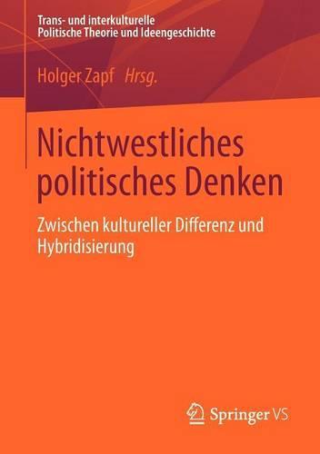 Nichtwestliches Politisches Denken: Zwischen Kultureller Differenz Und Hybridisierung - Trans- Und Interkulturelle Politische Theorie Und Ideengesch (Paperback)