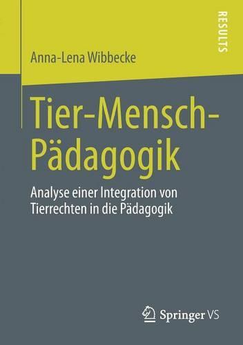 Tier-Mensch-P dagogik: Analyse Einer Integration Von Tierrechten in Die P dagogik (Paperback)