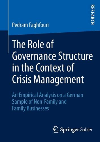 The Role of Governance Structure in the Context of Crisis Management: An Empirical Analysis on a German Sample of Non-Family and Family Businesses (Paperback)