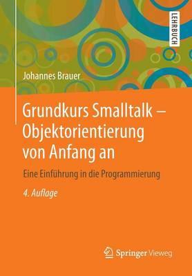 Grundkurs SmallTalk - Objektorientierung Von Anfang an: Eine Einfuhrung in Die Programmierung (Paperback)