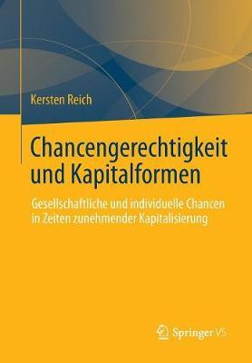 Chancengerechtigkeit Und Kapitalformen: Gesellschaftliche Und Individuelle Chancen in Zeiten Zunehmender Kapitalisierung (Paperback)