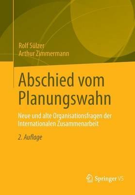 Abschied Vom Planungswahn: Neue Und Alte Organisationsfragen Der Internationalen Zusammenarbeit (Paperback)