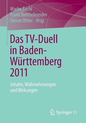 Das Tv-Duell in Baden-W�rttemberg 2011: Inhalte, Wahrnehmungen Und Wirkungen (Paperback)