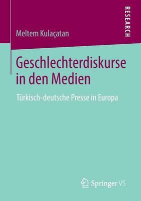 Geschlechterdiskurse in Den Medien: T�rkisch-Deutsche Presse in Europa (Paperback)