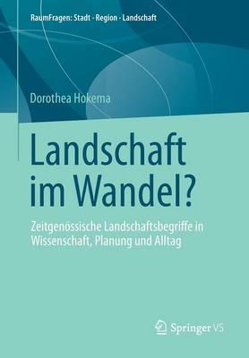 Landschaft Im Wandel?: Zeitgen ssische Landschaftsbegriffe in Wissenschaft, Planung Und Alltag - Raumfragen - Stadt Region Landschaft 7 (Paperback)
