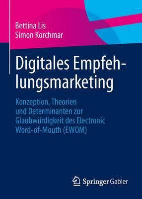Digitales Empfehlungsmarketing: Konzeption, Theorien Und Determinanten Zur Glaubw�rdigkeit Des Electronic Word-Of-Mouth (Ewom) (Paperback)