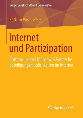 Internet Und Partizipation: Bottom-Up Oder Top-Down? Politische Beteiligungsmoeglichkeiten Im Internet - Burgergesellschaft Und Demokratie (Paperback)