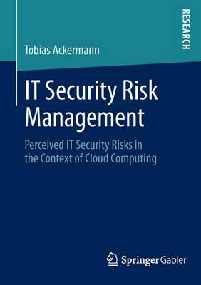 IT Security Risk Management: Perceived IT Security Risks in the Context of Cloud Computing (Paperback)