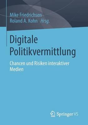Digitale Politikvermittlung: Chancen Und Risiken Interaktiver Medien (Paperback)