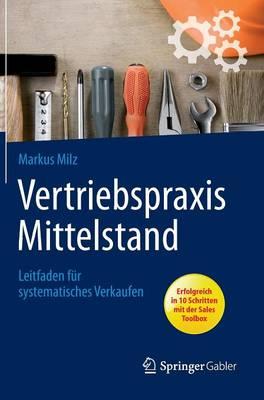 Vertriebspraxis Mittelstand: Leitfaden F r Systematisches Verkaufen (Hardback)
