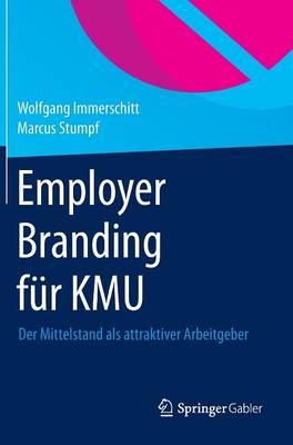 Employer Branding F r Kmu: Der Mittelstand ALS Attraktiver Arbeitgeber (Hardback)