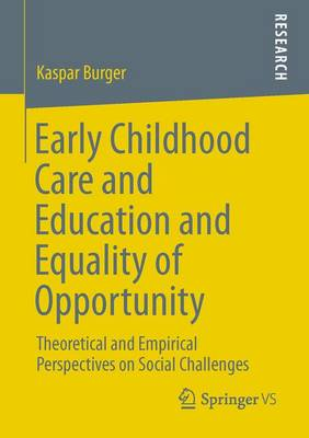 Early Childhood Care and Education and Equality of Opportunity: Theoretical and Empirical Perspectives on Social Challenges (Paperback)