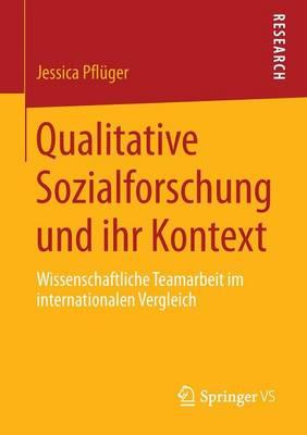 Qualitative Sozialforschung Und Ihr Kontext: Wissenschaftliche Teamarbeit Im Internationalen Vergleich (Paperback)