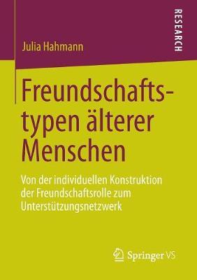 Freundschaftstypen lterer Menschen: Von Der Individuellen Konstruktion Der Freundschaftsrolle Zum Unterst tzungsnetzwerk (Paperback)