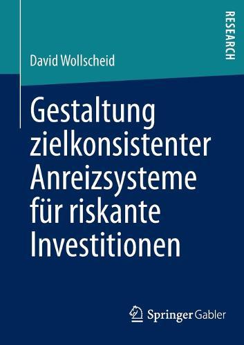 Gestaltung Zielkonsistenter Anreizsysteme F r Riskante Investitionen (Paperback)