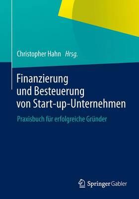 Finanzierung Und Besteuerung Von Start-Up-Unternehmen: Praxisbuch Fur Erfolgreiche Grunder (Paperback)