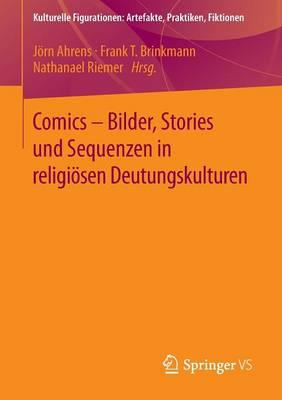 Comics - Bilder, Stories Und Sequenzen in Religi sen Deutungskulturen - Kulturelle Figurationen: Artefakte, Praktiken, Fiktionen (Paperback)