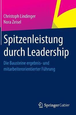 Spitzenleistung Durch Leadership: Die Bausteine Ergebnis- Und Mitarbeiterorientierter F�hrung (Hardback)