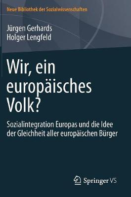 Wir, Ein Europ�isches Volk?: Sozialintegration Europas Und Die Idee Der Gleichheit Aller Europ�ischen B�rger - Neue Bibliothek Der Sozialwissenschaften (Hardback)