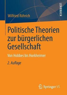 Politische Theorien Zur B rgerlichen Gesellschaft: Von Hobbes Bis Horkheimer (Paperback)