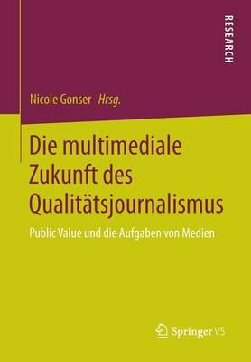 Die Multimediale Zukunft Des Qualit�tsjournalismus: Public Value Und Die Aufgaben Von Medien (Paperback)