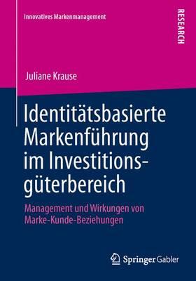 Identitatsbasierte Markenfuhrung Im Investitionsguterbereich: Management Und Wirkungen Von Marke-Kunde-Beziehungen - Innovatives Markenmanagement 43 (Paperback)