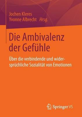 Die Ambivalenz Der Gef�hle: �ber Die Verbindende Und Widerspr�chliche Sozialit�t Von Emotionen (Paperback)