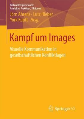 Kampf Um Images: Visuelle Kommunikation in Gesellschaftlichen Konfliktlagen - Kulturelle Figurationen: Artefakte, Praktiken, Fiktionen (Paperback)